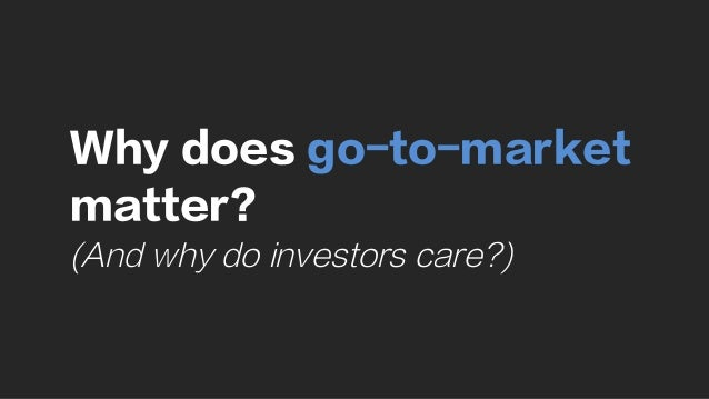 Why does go-to-market matter? (And why do investors care?)