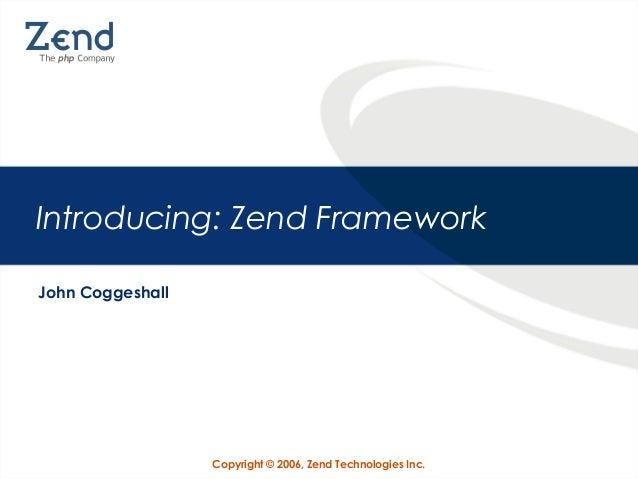 Copyright © 2006, Zend Technologies Inc. Introducing: Zend Framework John Coggeshall