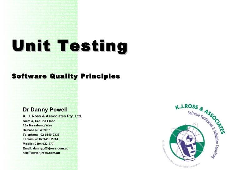 Unit Testing Software Quality Principles Dr Danny Powell K. J. Ross & Associates Pty. Ltd. Suite 4, Ground Floor 13a Narra...