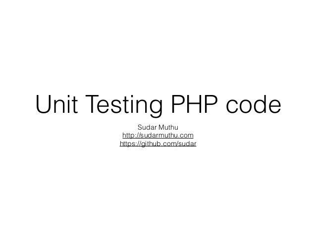 Unit Testing PHP code Sudar Muthu http://sudarmuthu.com https://github.com/sudar