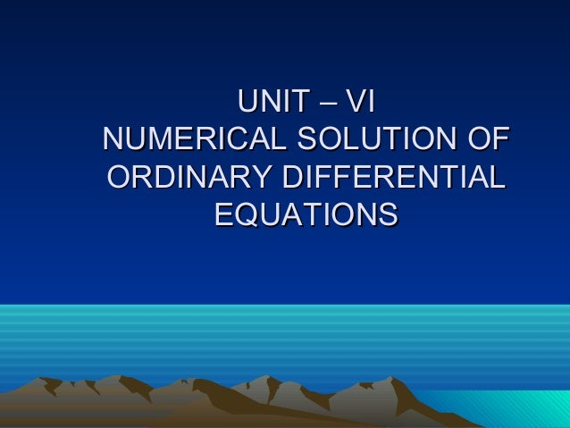 UNIT – VINUMERICAL SOLUTION OFORDINARY DIFFERENTIAL     EQUATIONS