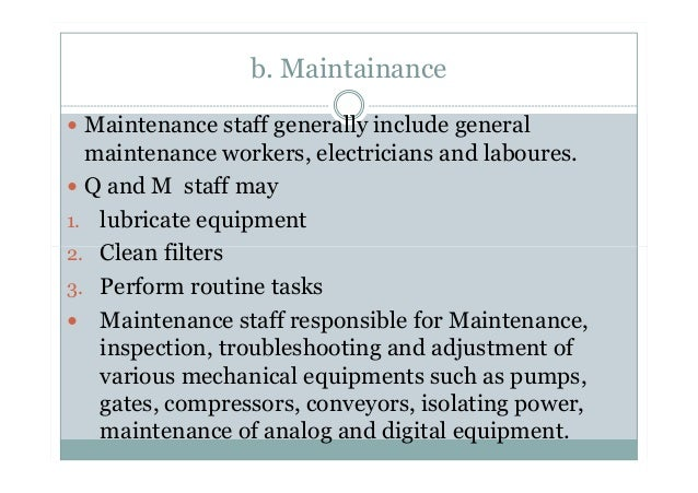 b. Maintainance Maintenance staff generally include general maintenance workers, electricians and laboures. Q and M staff ...
