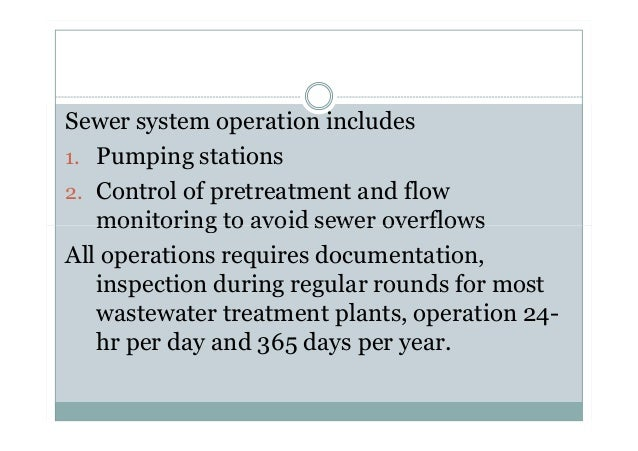 Sewer system operation includes 1. Pumping stations 2. Control of pretreatment and flow monitoring to avoid sewer overflow...