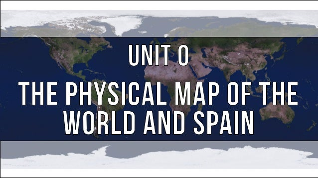 unit 0 the physical map of the world and spain ppt