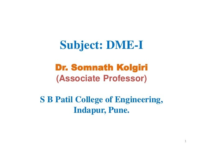 Subject: DME-I Dr. Somnath Kolgiri (Associate Professor) S B Patil College of Engineering, Indapur, Pune. 1