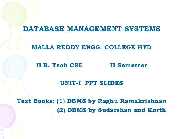 DATABASE MANAGEMENT SYSTEMS    MALLA REDDY ENGG. COLLEGE HYD     II B. Tech CSE       II Semester            UNIT-I PPT SL...