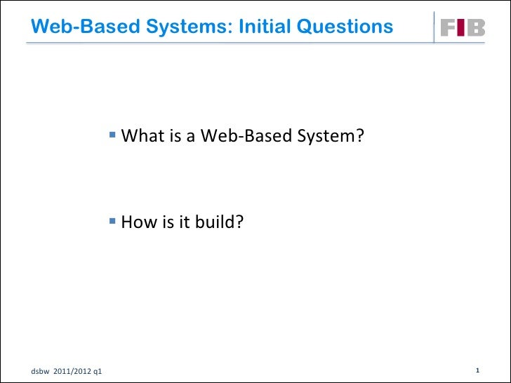 Web-Based Systems: Initial Questions                     What is a Web-Based System?                     How is it build...