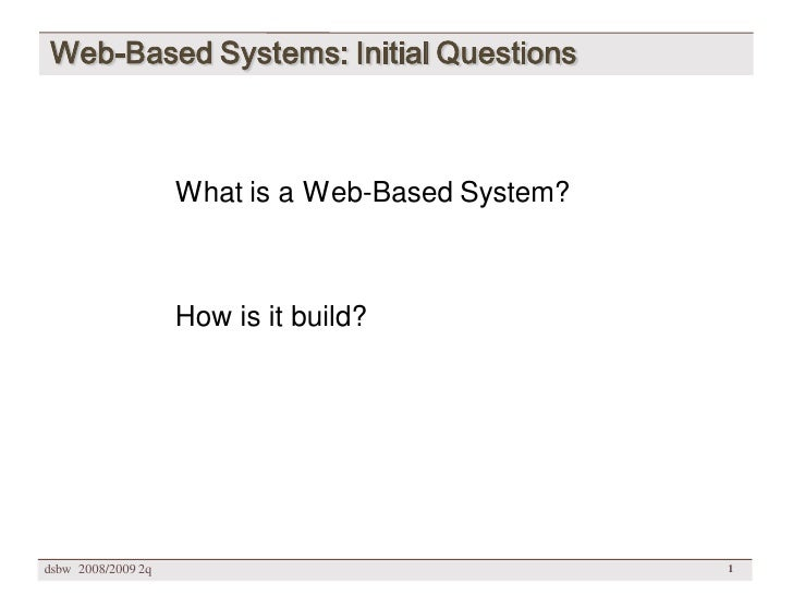 Web-Based Systems: Initial Questions                        What is a Web-Based System?                        How is it b...