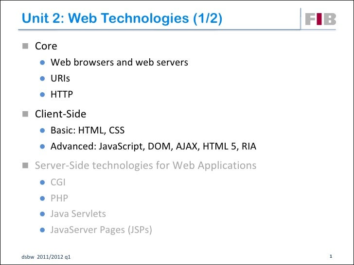 Unit 2: Web Technologies (1/2)‫‏‬ Core       Web browsers and web servers       URIs       HTTP Client-Side       Ba...