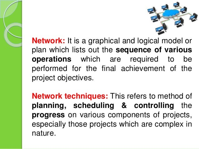 Network: It is a graphical and logical model or plan which lists out the sequence of various operations which are required...