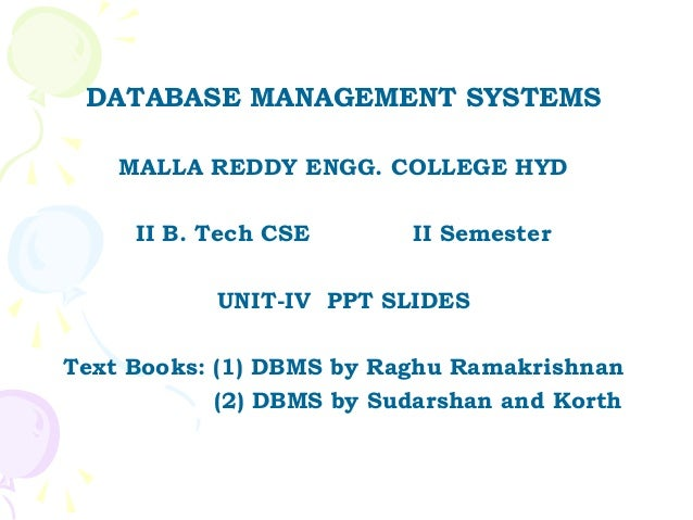 DATABASE MANAGEMENT SYSTEMS    MALLA REDDY ENGG. COLLEGE HYD     II B. Tech CSE       II Semester           UNIT-IV PPT SL...