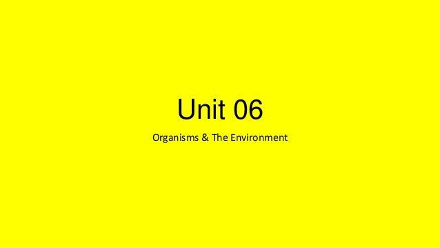 Unit 06 Organisms & The Environment