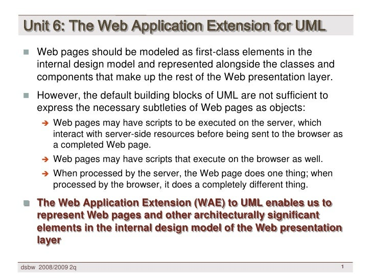 Unit 6: The Web Application Extension for UML  Web pages should be modeled as first-class elements in the     internal de...