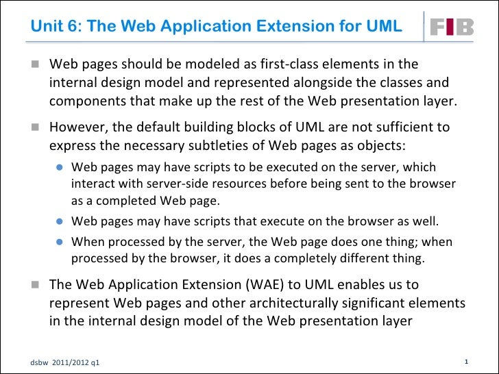 Unit 6: The Web Application Extension for UML Web pages should be modeled as first-class elements in the    internal desi...