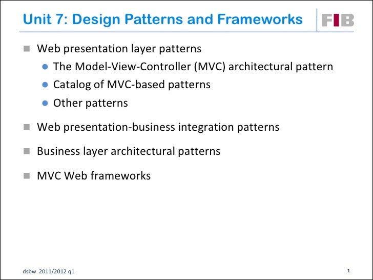 Unit 7: Design Patterns and Frameworks Web presentation layer patterns       The Model-View-Controller (MVC) architectur...