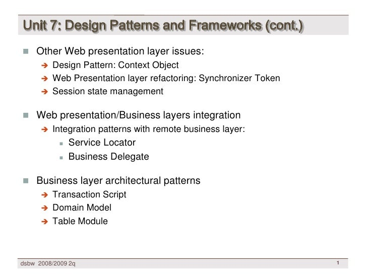 Unit 7: Design Patterns and Frameworks (cont.)  Other Web presentation layer issues:        Design Pattern: Context Obje...
