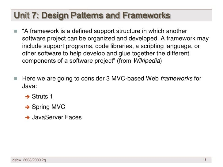 "Unit 7: Design Patterns and Frameworks  ""A framework is a defined support structure in which another     software project..."