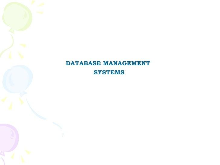 <ul><li>DATABASE MANAGEMENT  </li></ul><ul><li>SYSTEMS </li></ul>