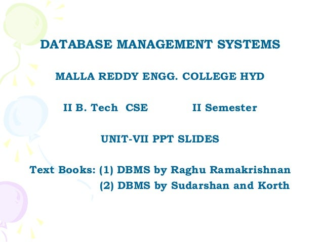 DATABASE MANAGEMENT SYSTEMS    MALLA REDDY ENGG. COLLEGE HYD     II B. Tech CSE       II Semester           UNIT-VII PPT S...
