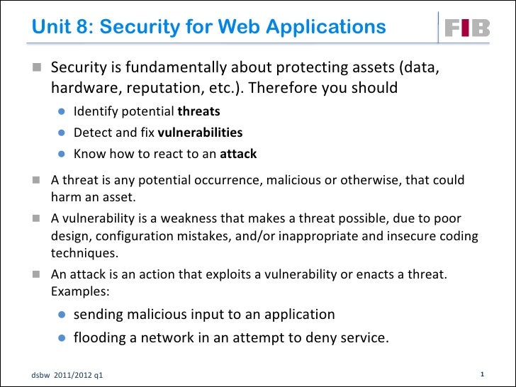 Unit 8: Security for Web Applications Security is fundamentally about protecting assets (data,    hardware, reputation, e...