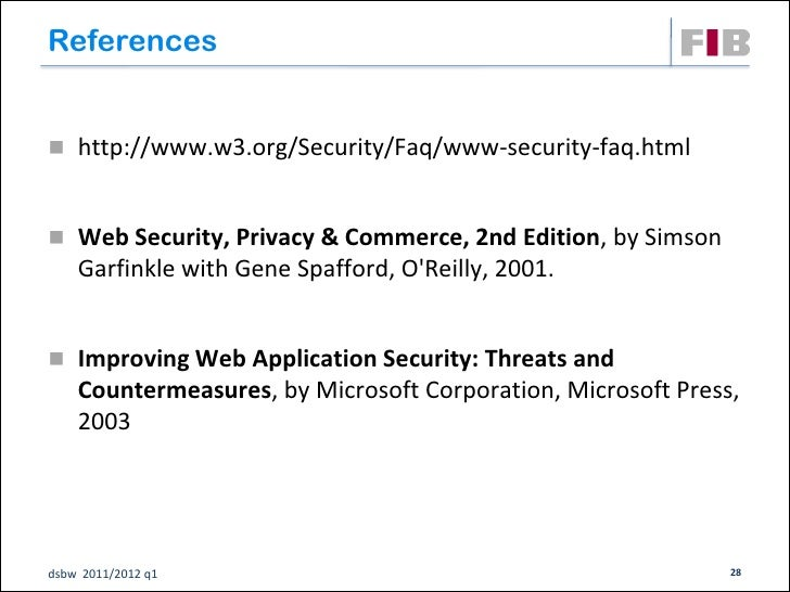 References http://www.w3.org/Security/Faq/www-security-faq.html Web Security, Privacy & Commerce, 2nd Edition, by Simson...