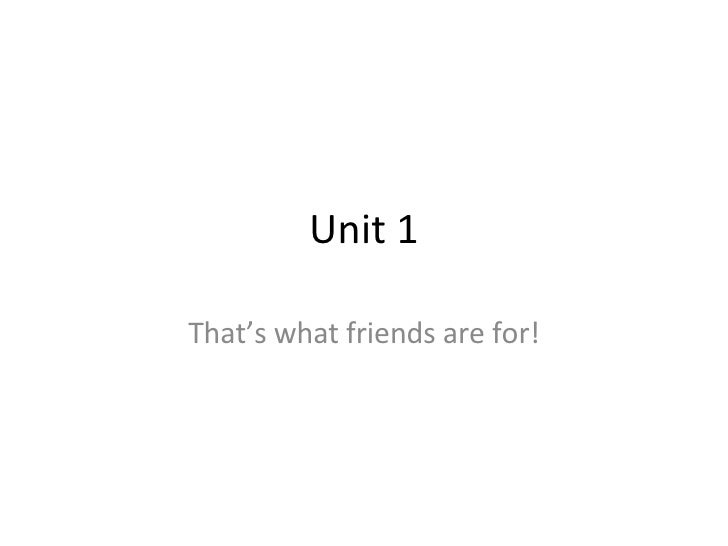 Unit 1 That's what friends are for!