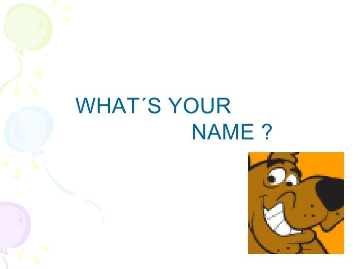 WHAT´S YOUR NAME ?