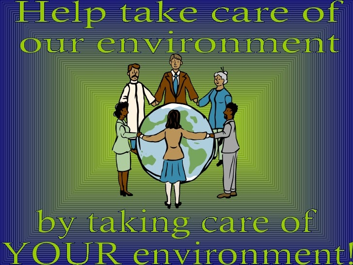 care for our environment What is environmental health why you should care about the environment   how changing the way you think can create a better future for our environment.
