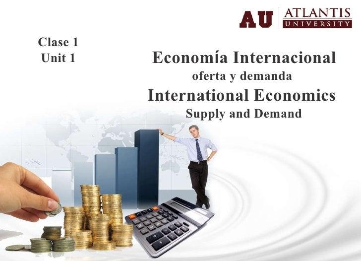 Econom í a Internacional  oferta y demanda  International Economics  Supply and Demand Clase 1 Unit 1