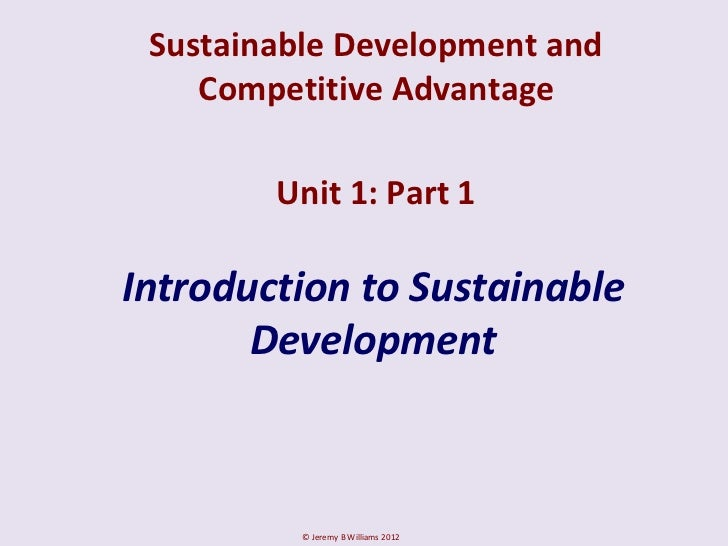 Sustainable Development and    Competitive Advantage        Unit 1: Part 1Introduction to Sustainable       Development   ...