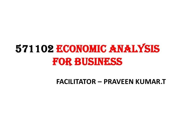 571102 ECONOMIC ANALYSIS      FOR BUSINESS      FACILITATOR – PRAVEEN KUMAR.T