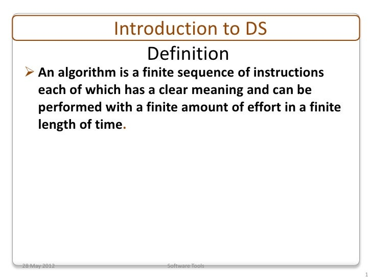 Introduction to DS                   Definition An algorithm is a finite sequence of instructions  each of which has a cl...
