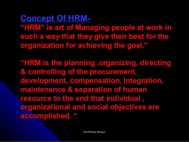 "Concept Of HRM-""HRM"" is art of Managing people at work insuch a way that they give their best for theorganization for achi..."