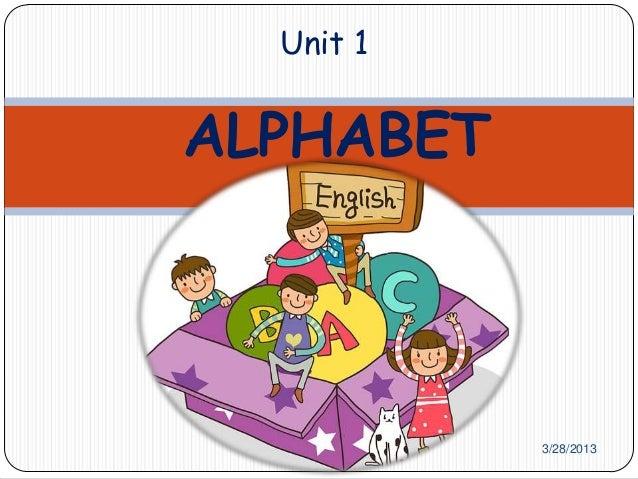 Unit 1ALPHABET           3/28/2013