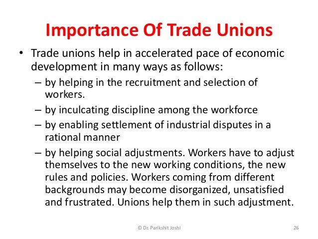 importance of unions The page describes about the importance of trade unions trade unions play an important role and are helpful in effective communication between the workers and the.