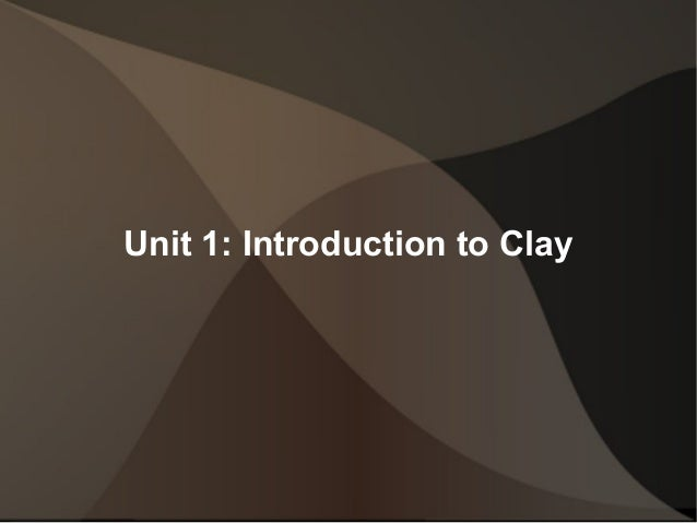 Unit 1: Introduction to Clay