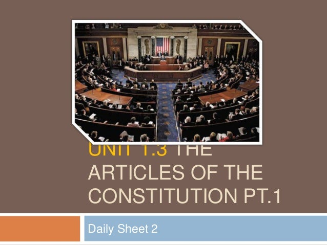 UNIT 1.3 THE ARTICLES OF THE CONSTITUTION PT.1 Daily Sheet 2