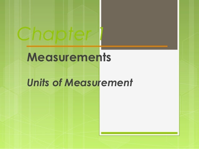 Chapter 1 Measurements Units of Measurement
