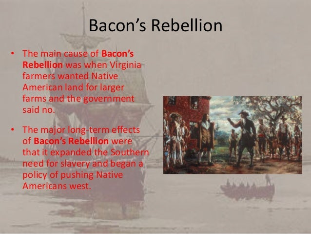 the long term causes of the bacon rebellion The long and short-term causes of the rebellions of 1837-1838 by: hannah, christine, and jackson introduction in the following presentation we will be explaining some of the long and short-term causes of the rebellions of 1837-1838 in upper and lower canada these rebellions are very important to.