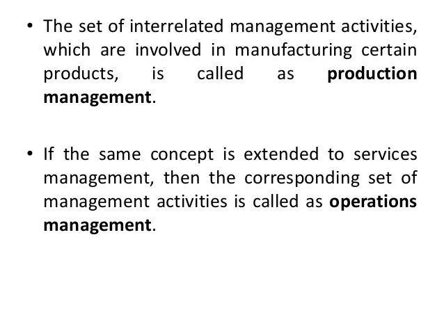 • The set of interrelated management activities, which are involved in manufacturing certain products, is called as produc...