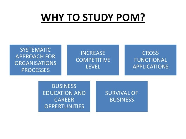 WHY TO STUDY POM? SYSTEMATIC APPROACH FOR ORGANISATIONS PROCESSES INCREASE COMPETITIVE LEVEL CROSS FUNCTIONAL APPLICATIONS...