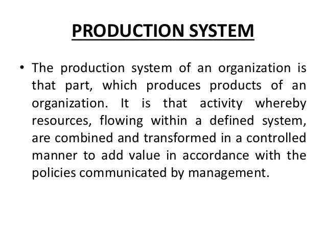 PRODUCTION SYSTEM • The production system of an organization is that part, which produces products of an organization. It ...
