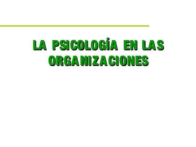 LA PSICOLOGÍA EN LASLA PSICOLOGÍA EN LAS ORGANIZACIONESORGANIZACIONES