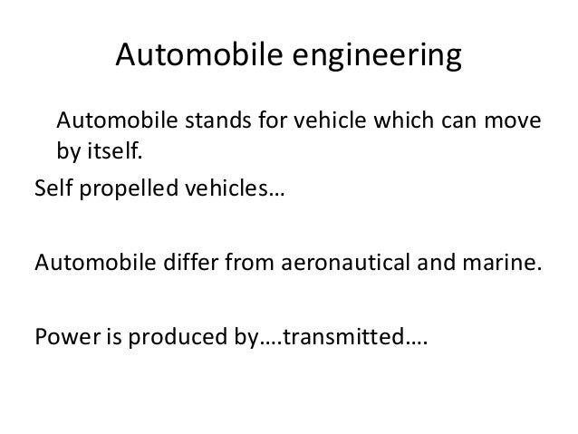 Automobile engineering Automobile stands for vehicle which can move by itself. Self propelled vehicles… Automobile differ ...