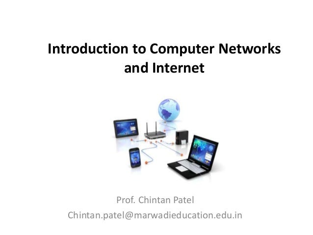 Introduction to Computer Networks and Internet Prof. Chintan Patel Chintan.patel@marwadieducation.edu.in