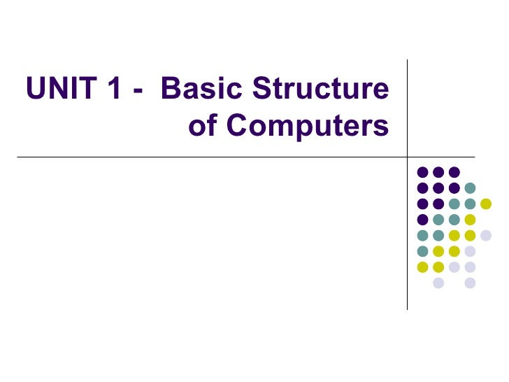 UNIT 1 - Basic Structure          of Computers
