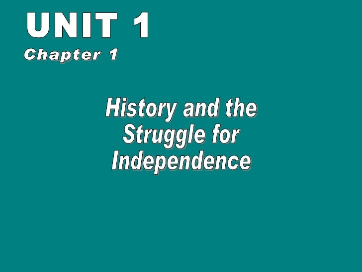 UNIT 1 History and the Struggle for Independence Chapter 1