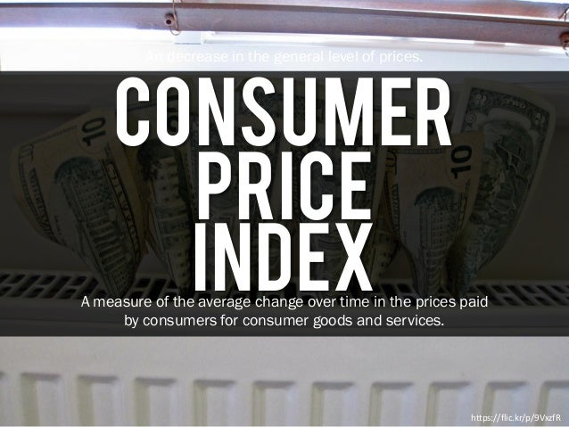 Consumer An decrease in the general level of prices. https://flic.kr/p/9VxzfR Price IndexA measure of the average change o...