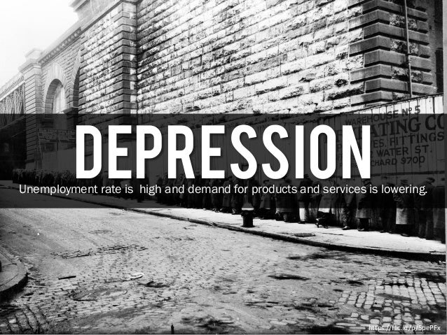 DepressionUnemployment rate is high and demand for products and services is lowering. https://flic.kr/p/5pePFx