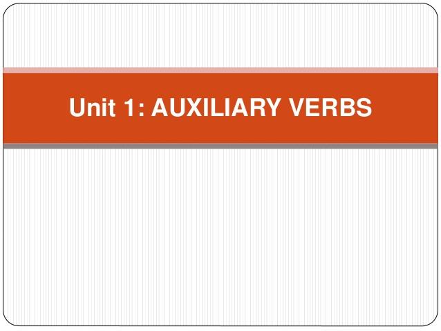 UNIT 1: AUXILIARY VERBS